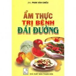Ẩm Thực Trị Bệnh Đái Đường - DS. Phan Văn Chiêu (Hương Trang)