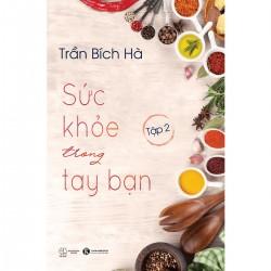 Sức Khỏe Trong Tay Bạn - Tập 2 - Trần Bích Hà (ThaiHa Books)
