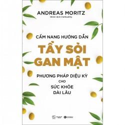 Cẩm nang hướng dẫn tẩy sỏi gan mật – Phương pháp diệu kỳ cho sức khoẻ dài lâu - Andreas Moritz - Nhóm dịch Viethealthy (ThaiHa Books)