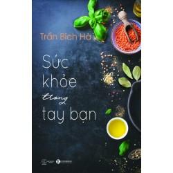 Sức Khỏe Trong Tay Bạn - Tập 1 - Trần Bích Hà (ThaiHa Books)