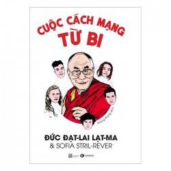 Cuộc Cách Mạng Từ Bi - Đức Đạt-lai Lạt-ma & Sofia Stril-Rever (ThaiHa Books)