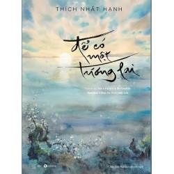 Để Có Một Tương Lai - Thích Nhất Hạnh (Thái Hà Books)