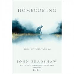 Homecoming – Hồi Sinh Đứa Trẻ Bên Trong Bạn - John Bradshaw (Thái Hà Books)