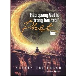 Hào Quang Vật Lý Trong Bầu Trời Phật Giáo - Nguyễn Trí Thạch (Thái Hà Books)