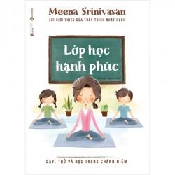 Lớp Học Hạnh Phúc – Dạy, Thở Và Học Trong Chánh Niệm - Meena Srinivasan (Thái Hà Books)