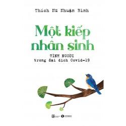 Một Kiếp Nhân Sinh: Tình Người Trong Đại Dịch Covid – 19 - Thích Nữ Nhuận Bình (ThaiHa Books)