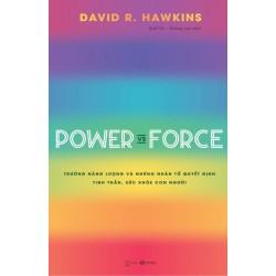 Power vs Force – Trường Năng Lượng Và Những Nhân Tố Quyết Định Tinh Thần, Sức Khỏe Con Người - David R.Hawkins (ThaiHa Books)