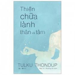 Thiền Chữa Lành Thân Và Tâm - Tulku Thondup (ThaiHa Books)