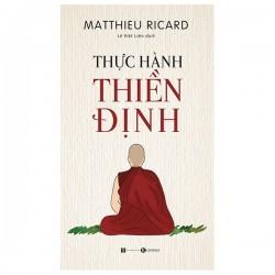 Thực Hành Thiền Định - Matthieu Ricard (ThaiHa Books)