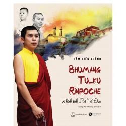 Bhumang Tulku Rinpoche và Hành Trình Bồ Tát Đạo - Lâm Kiến Thành (ThaiHa Books)