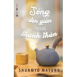 Sống Đơn Giản Cho Mình Thanh Thản - Shunmyo Masuno (ThaiHa Books)