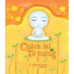 Chậm Lại Để Tỏ Tường - V. Vajiramedhi (ThaiHa Books)