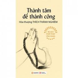 Thành Tâm Để Thành Công - Hòa Thượng Thích Thánh Nghiêm (ThaiHa Books)