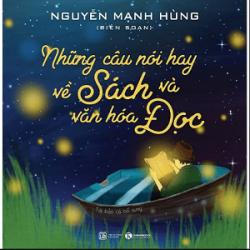Những Câu Nói Hay Về Sách Và Văn Hóa Đọc - Nguyễn Mạnh Hùng (ThaiHa Books)