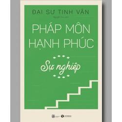 Pháp môn hạnh phúc – Sự Nghiệp - Đại sư Tinh Vân (ThaiHa Books)