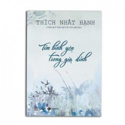 Tìm Bình Yên Trong Gia Đình - Thích Nhất Hạnh (Thái Hà Books)