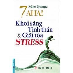 7 AHA! Khơi Sáng Tinh Thần & Giải Tỏa Stress -  Mike George (Trí Việt)