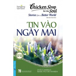 Tin Vào Ngày Mai - Chicken Soup For The Soul Stories For A Better World - Jack Canfield (Trí Việt)
